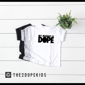 My Mommy is Dope Shirt Unisex